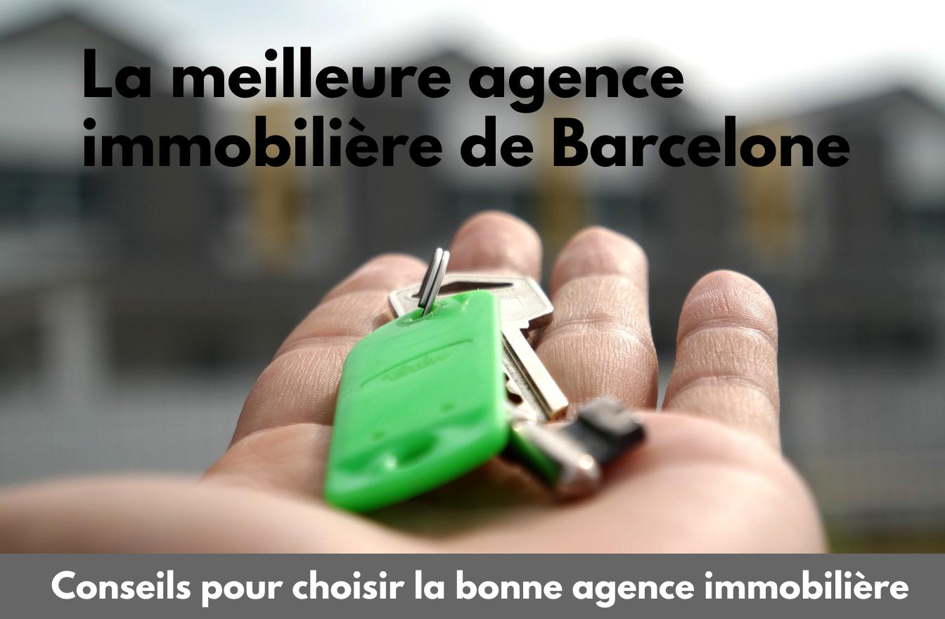 Comment choisir la meilleure agence immobilière à Barcelone