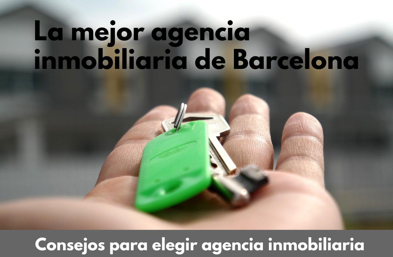Cómo elegir la mejor agencia inmobiliaria de Barcelona